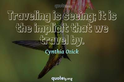Photo Quote of Traveling is seeing; it is the implicit that we travel by.