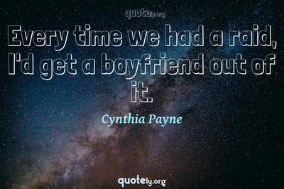 Photo Quote of Every time we had a raid, I'd get a boyfriend out of it.