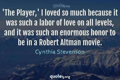 Photo Quote of 'The Player,' I loved so much because it was such a labor of love on all levels, and it was such an enormous honor to be in a Robert Altman movie.