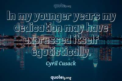 Photo Quote of In my younger years my dedication may have expressed itself egotistically.
