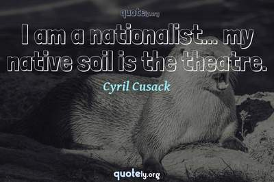 Photo Quote of I am a nationalist... my native soil is the theatre.