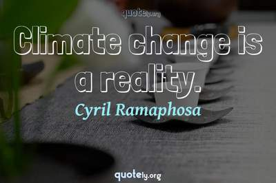 Photo Quote of Climate change is a reality.
