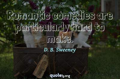 Photo Quote of Romantic comedies are particularly hard to make.