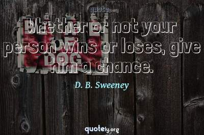 Photo Quote of Whether or not your person wins or loses, give him a chance.
