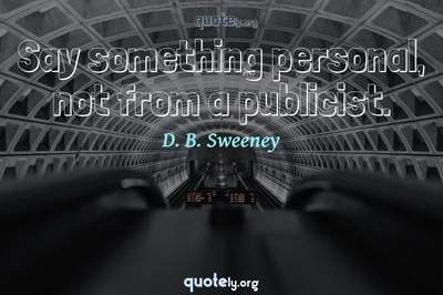 Photo Quote of Say something personal, not from a publicist.