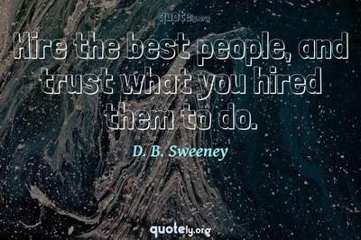 Photo Quote of Hire the best people, and trust what you hired them to do.