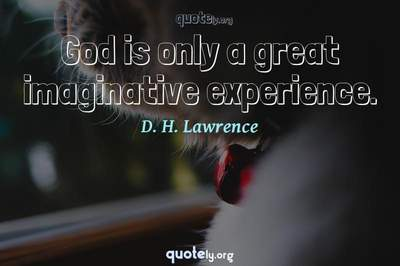 Photo Quote of God is only a great imaginative experience.