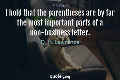 Photo Quote of I hold that the parentheses are by far the most important parts of a non-business letter.