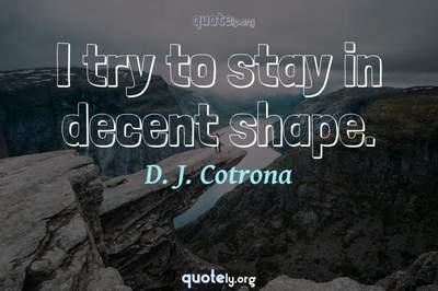 Photo Quote of I try to stay in decent shape.