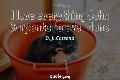Photo Quote of I love everything John Carpenter's ever done.