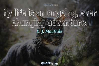 Photo Quote of My life is an ongoing, ever changing adventure.