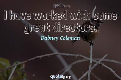 Photo Quote of I have worked with some great directors.