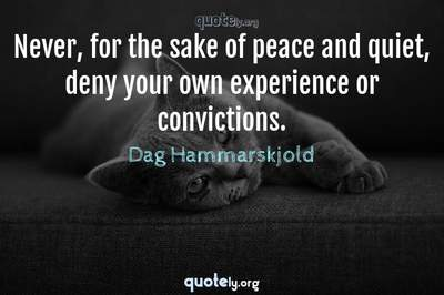 Photo Quote of Never, for the sake of peace and quiet, deny your own experience or convictions.