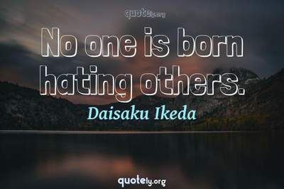 Photo Quote of No one is born hating others.