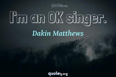 Photo Quote of I'm an OK singer.