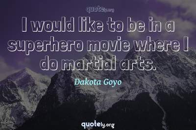 Photo Quote of I would like to be in a superhero movie where I do martial arts.