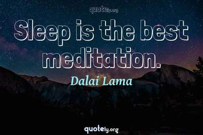 Photo Quote of Sleep is the best meditation.