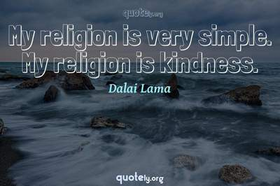 Photo Quote of My religion is very simple. My religion is kindness.
