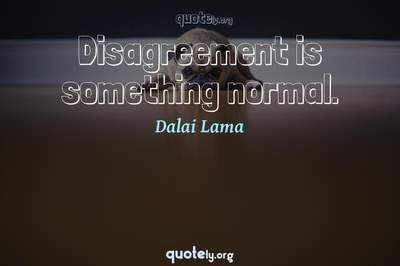 Photo Quote of Disagreement is something normal.
