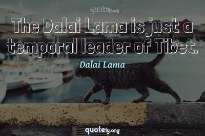 Photo Quote of The Dalai Lama is just a temporal leader of Tibet.