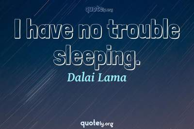 Photo Quote of I have no trouble sleeping.