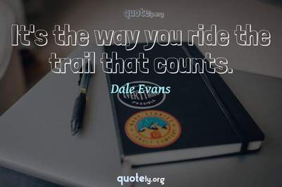 Photo Quote of It's the way you ride the trail that counts.