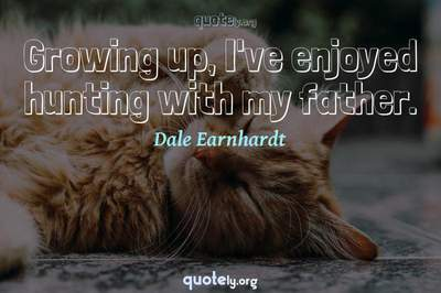 Photo Quote of Growing up, I've enjoyed hunting with my father.