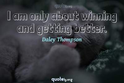 Photo Quote of I am only about winning and getting better.