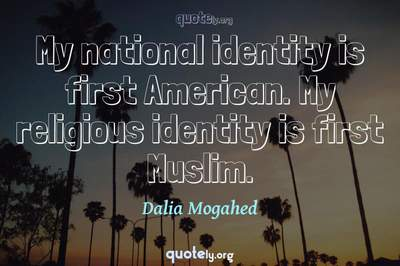 Photo Quote of My national identity is first American. My religious identity is first Muslim.