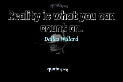 Photo Quote of Reality is what you can count on.