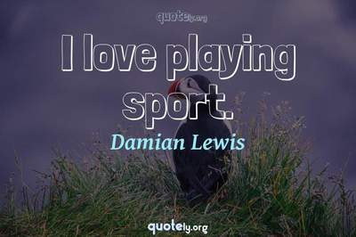 Photo Quote of I love playing sport.
