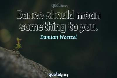 Photo Quote of Dance should mean something to you.