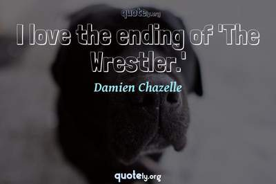 Photo Quote of I love the ending of 'The Wrestler.'