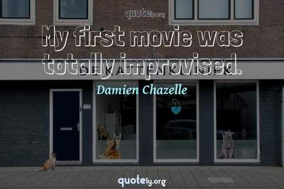 Photo Quote of My first movie was totally improvised.