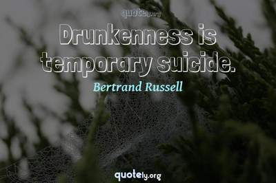 Photo Quote of Drunkenness is temporary suicide.