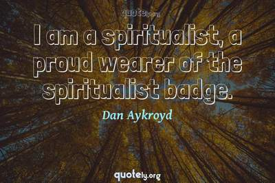 Photo Quote of I am a spiritualist, a proud wearer of the spiritualist badge.