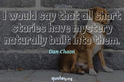 Photo Quote of I would say that all short stories have mystery naturally built into them.