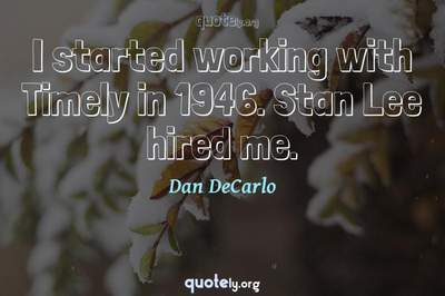 Photo Quote of I started working with Timely in 1946. Stan Lee hired me.