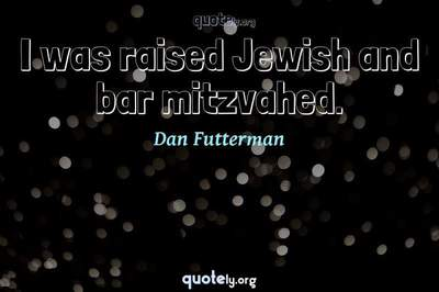 Photo Quote of I was raised Jewish and bar mitzvahed.