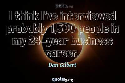 Photo Quote of I think I've interviewed probably 1,500 people in my 24-year business career.