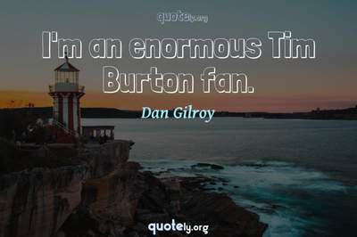 Photo Quote of I'm an enormous Tim Burton fan.