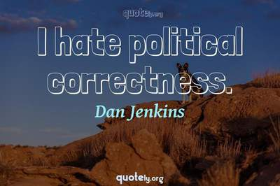 Photo Quote of I hate political correctness.
