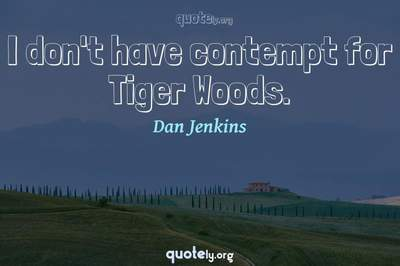 Photo Quote of I don't have contempt for Tiger Woods.