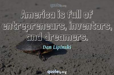 Photo Quote of America is full of entrepreneurs, inventors, and dreamers.