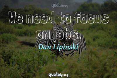 Photo Quote of We need to focus on jobs.