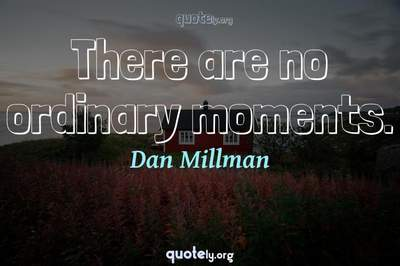 Photo Quote of There are no ordinary moments.