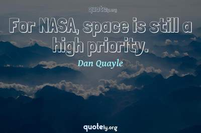 Photo Quote of For NASA, space is still a high priority.