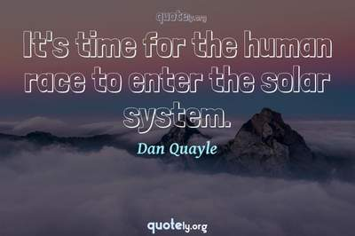 Photo Quote of It's time for the human race to enter the solar system.