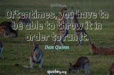Photo Quote of Oftentimes, you have to be able to throw it in order to run it.