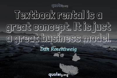 Photo Quote of Textbook rental is a great concept. It is just a great business model.